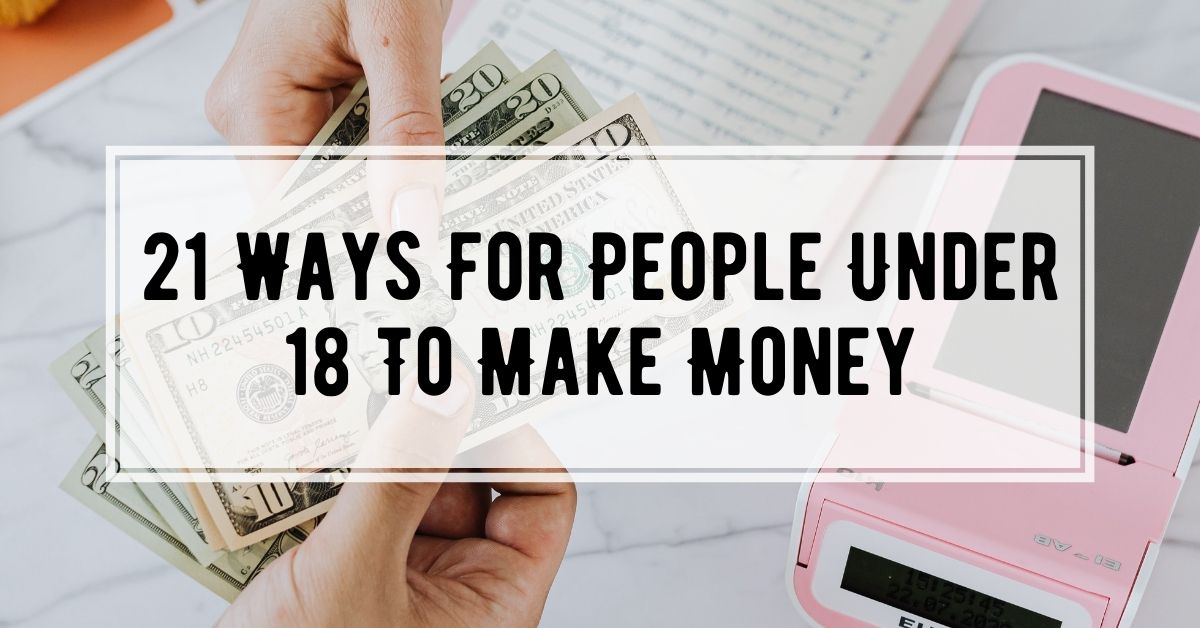 21 Ways For People Under 18 To Make Money